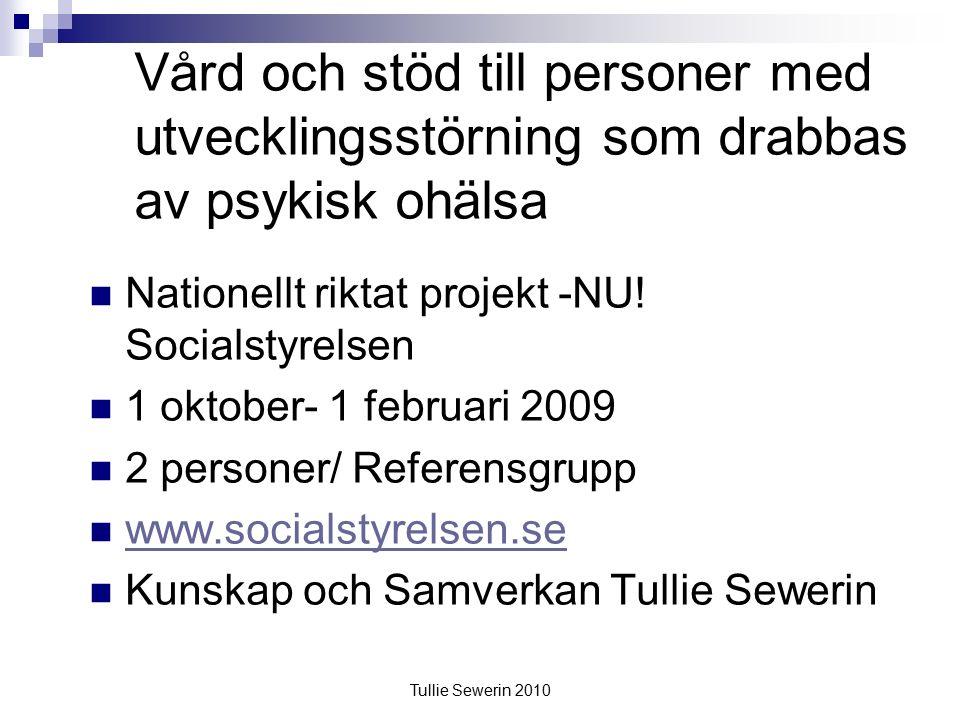 Tullie Sewerin 2010 Vård och stöd till personer med utvecklingsstörning som drabbas av psykisk ohälsa Nationellt riktat projekt -NU.