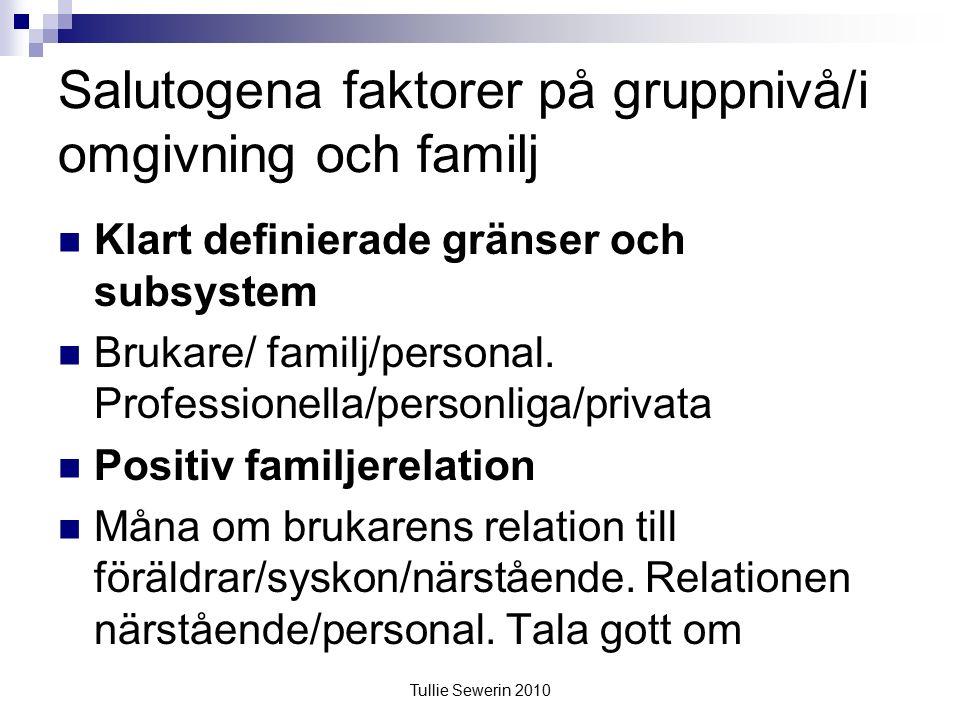 Tullie Sewerin 2010 Salutogena faktorer på gruppnivå/i omgivning och familj Klart definierade gränser och subsystem Brukare/ familj/personal.