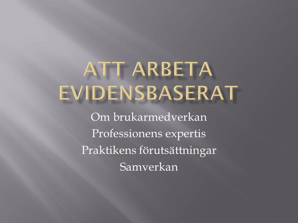 Om brukarmedverkan Professionens expertis Praktikens förutsättningar Samverkan