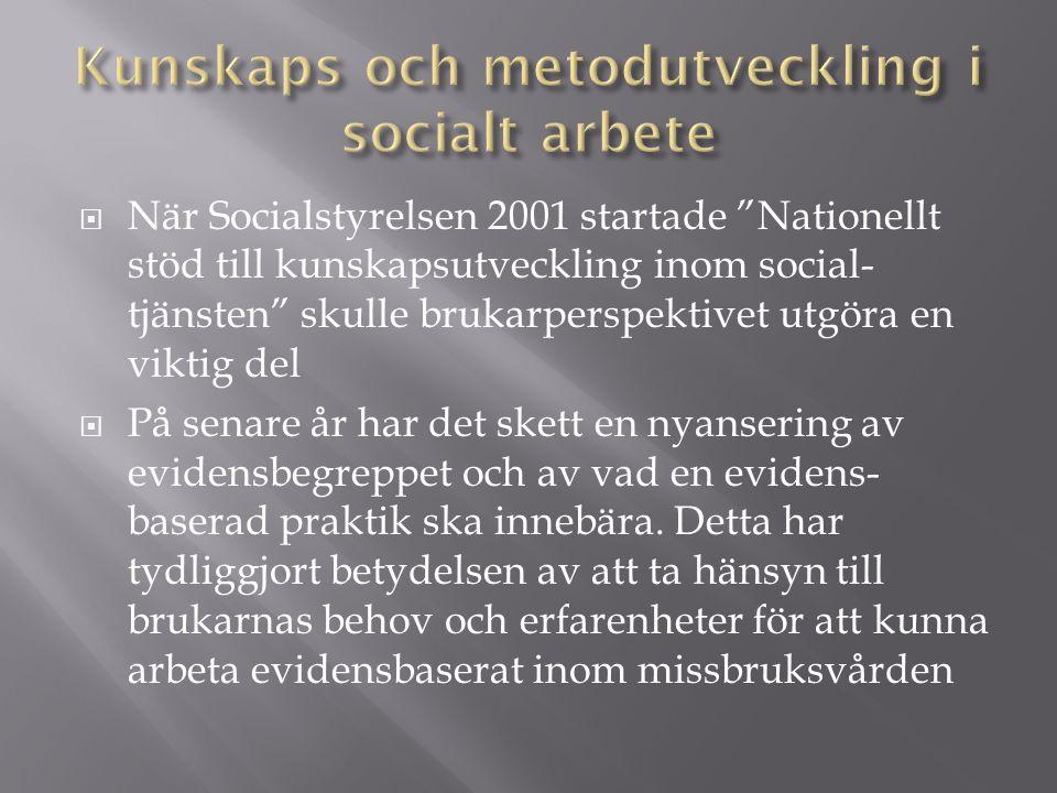 När Socialstyrelsen 2001 startade Nationellt stöd till kunskapsutveckling inom social- tjänsten skulle brukarperspektivet utgöra en viktig del  På senare år har det skett en nyansering av evidensbegreppet och av vad en evidens- baserad praktik ska innebära.