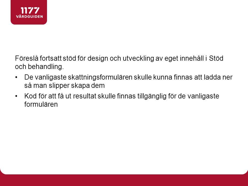 Föreslå fortsatt stöd för design och utveckling av eget innehåll i Stöd och behandling. De vanligaste skattningsformulären skulle kunna finnas att lad