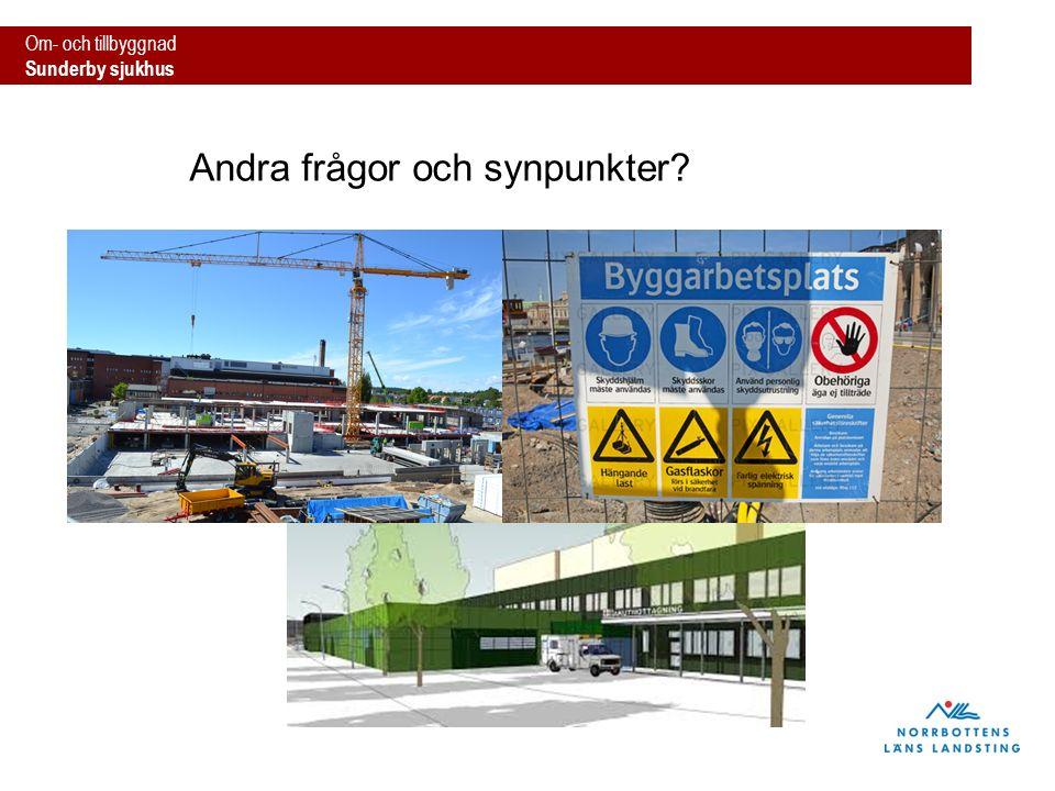 Om- och tillbyggnad Sunderby sjukhus Andra frågor och synpunkter?