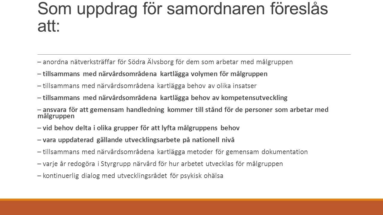 Som uppdrag för samordnaren föreslås att: – anordna nätverksträffar för Södra Älvsborg för dem som arbetar med målgruppen – tillsammans med närvårdsom