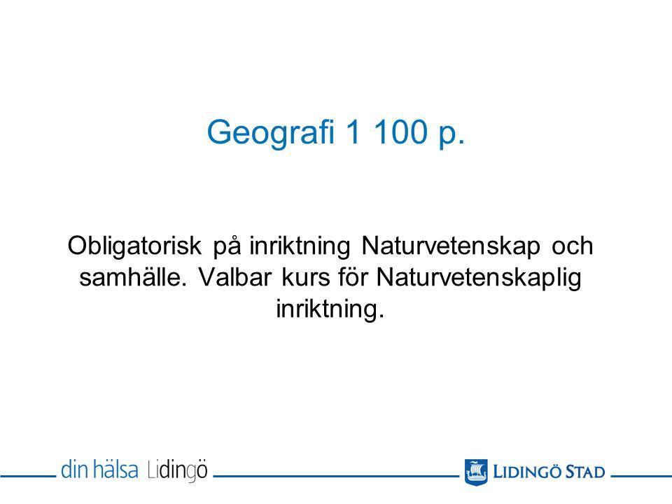 Geografi 1 100 p. Obligatorisk på inriktning Naturvetenskap och samhälle. Valbar kurs för Naturvetenskaplig inriktning.