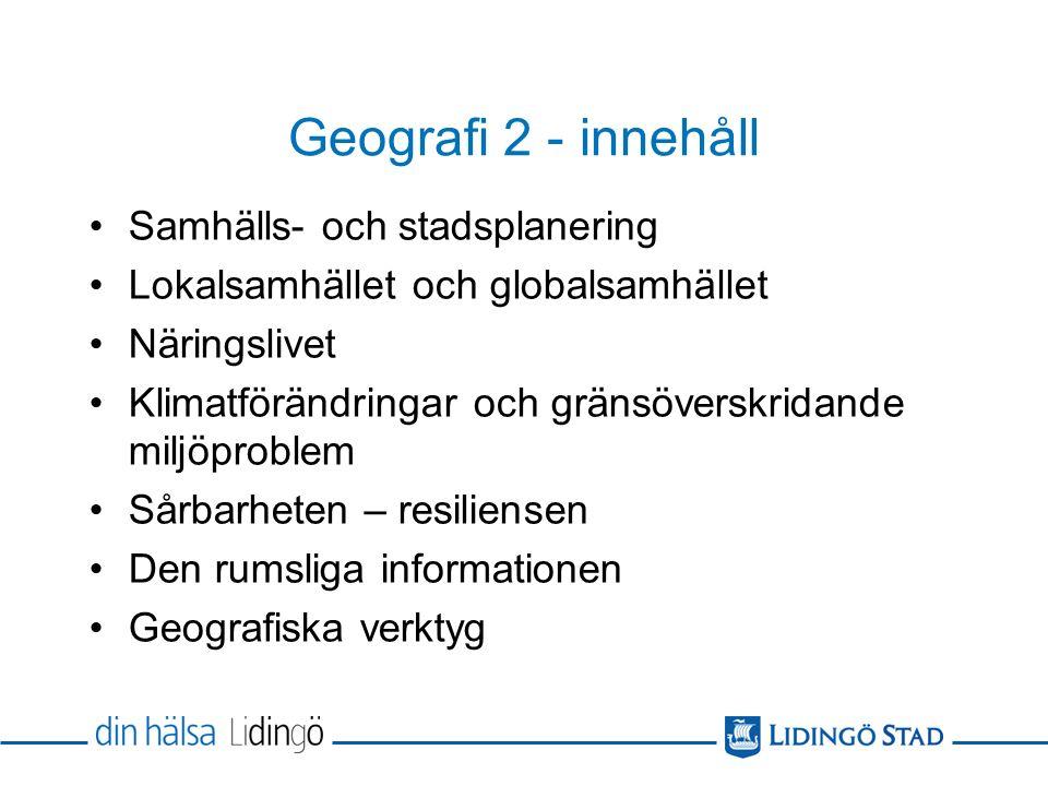 Geografi 2 - innehåll Samhälls- och stadsplanering Lokalsamhället och globalsamhället Näringslivet Klimatförändringar och gränsöverskridande miljöproblem Sårbarheten – resiliensen Den rumsliga informationen Geografiska verktyg