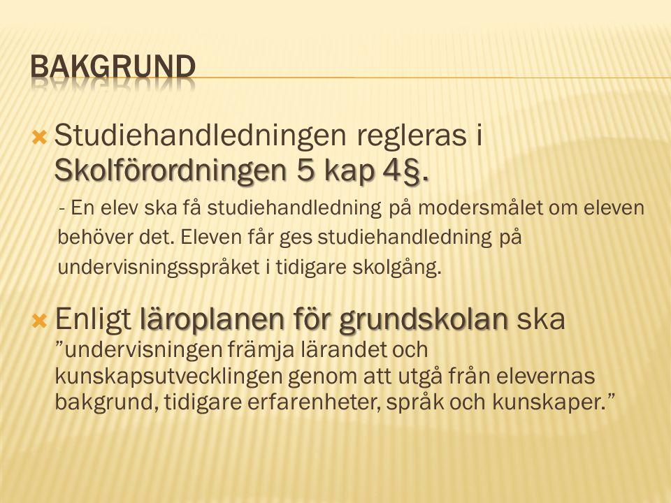 Skolförordningen 5 kap 4§.  Studiehandledningen regleras i Skolförordningen 5 kap 4§.