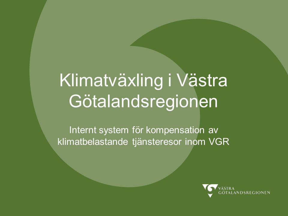 Klimatväxling i Västra Götalandsregionen Internt system för kompensation av klimatbelastande tjänsteresor inom VGR