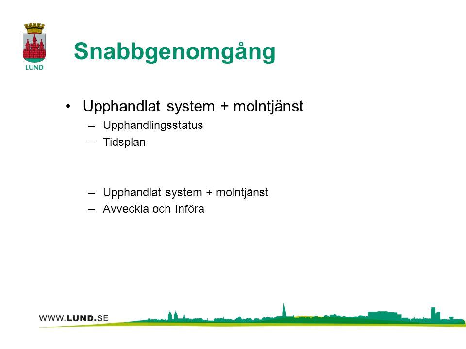 Snabbgenomgång Upphandlat system + molntjänst –Upphandlingsstatus –Tidsplan –Upphandlat system + molntjänst –Avveckla och Införa