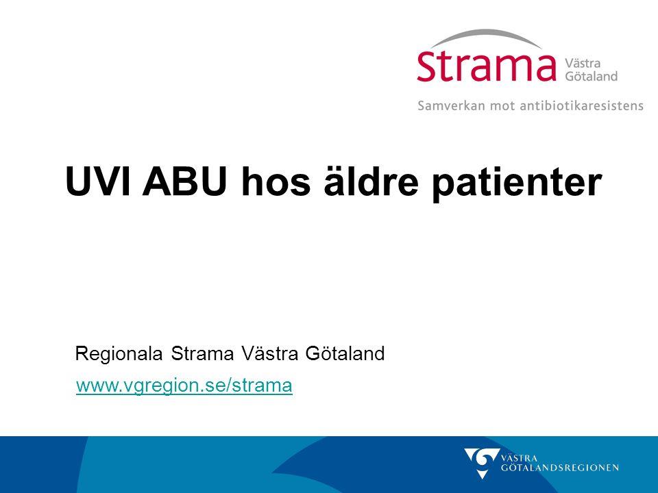 UVI ABU hos äldre patienter www.vgregion.se/strama Regionala Strama Västra Götaland