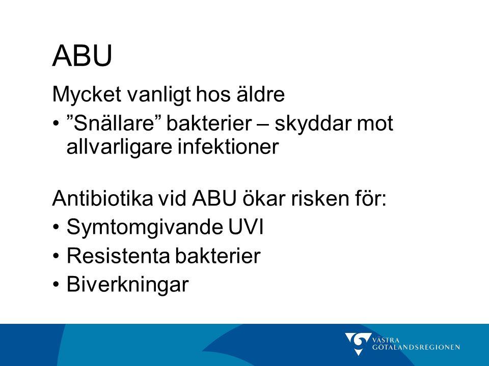 """ABU Mycket vanligt hos äldre """"Snällare"""" bakterier – skyddar mot allvarligare infektioner Antibiotika vid ABU ökar risken för: Symtomgivande UVI Resist"""