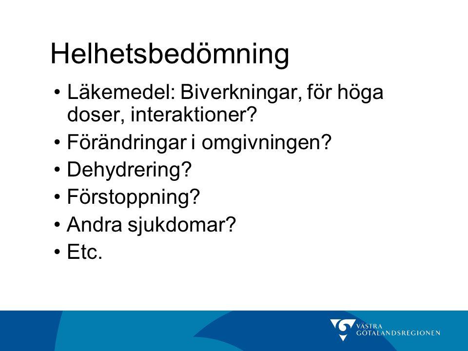 Helhetsbedömning Läkemedel: Biverkningar, för höga doser, interaktioner? Förändringar i omgivningen? Dehydrering? Förstoppning? Andra sjukdomar? Etc.