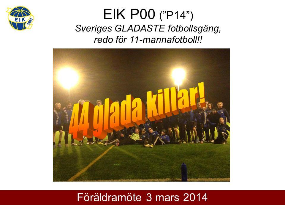 """EIK P00 (""""P14"""") Sveriges GLADASTE fotbollsgäng, redo för 11-mannafotboll!! Föräldramöte 3 mars 2014"""