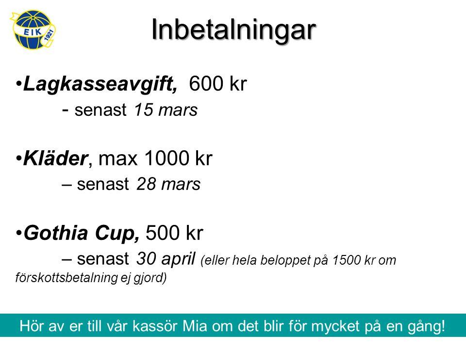 Inbetalningar Lagkasseavgift, 600 kr - senast 15 mars Kläder, max 1000 kr – senast 28 mars Gothia Cup, 500 kr – senast 30 april (eller hela beloppet p