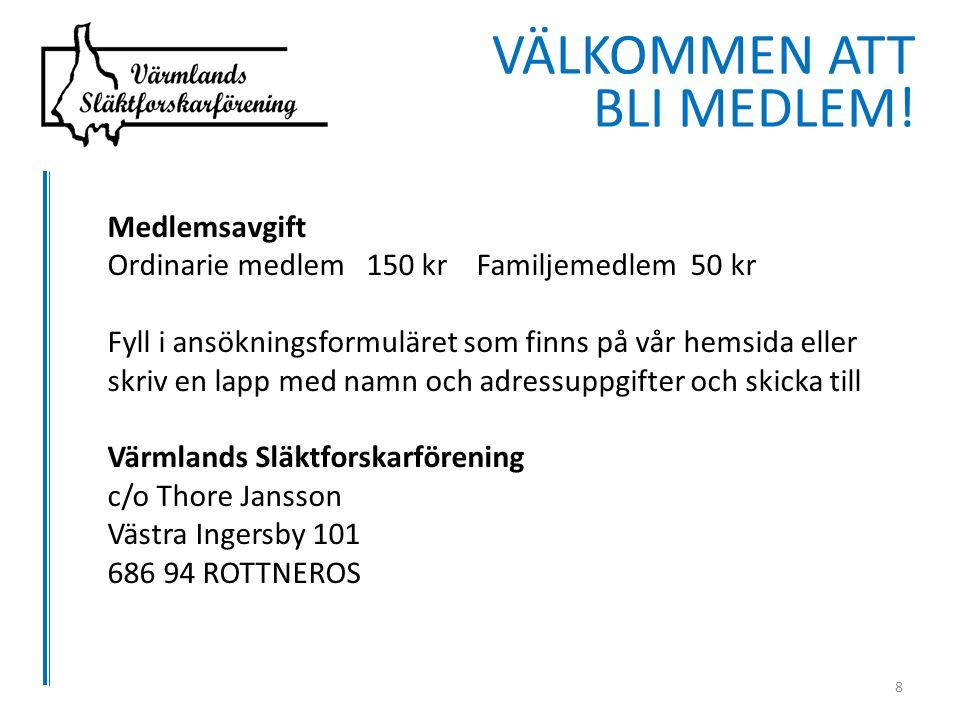 Medlemsavgift Ordinarie medlem 150 kr Familjemedlem 50 kr Fyll i ansökningsformuläret som finns på vår hemsida eller skriv en lapp med namn och adressuppgifter och skicka till Värmlands Släktforskarförening c/o Thore Jansson Västra Ingersby 101 686 94 ROTTNEROS VÄLKOMMEN ATT BLI MEDLEM.