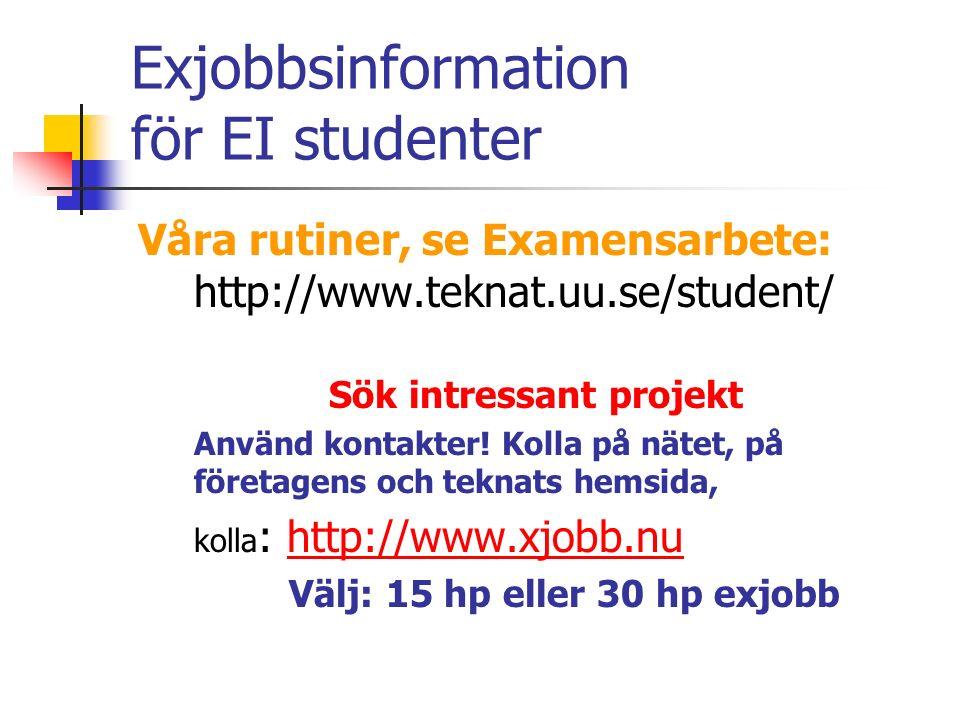 Exjobbsinformation för EI studenter Våra rutiner, se Examensarbete: http://www.teknat.uu.se/student/ Sök intressant projekt Använd kontakter.
