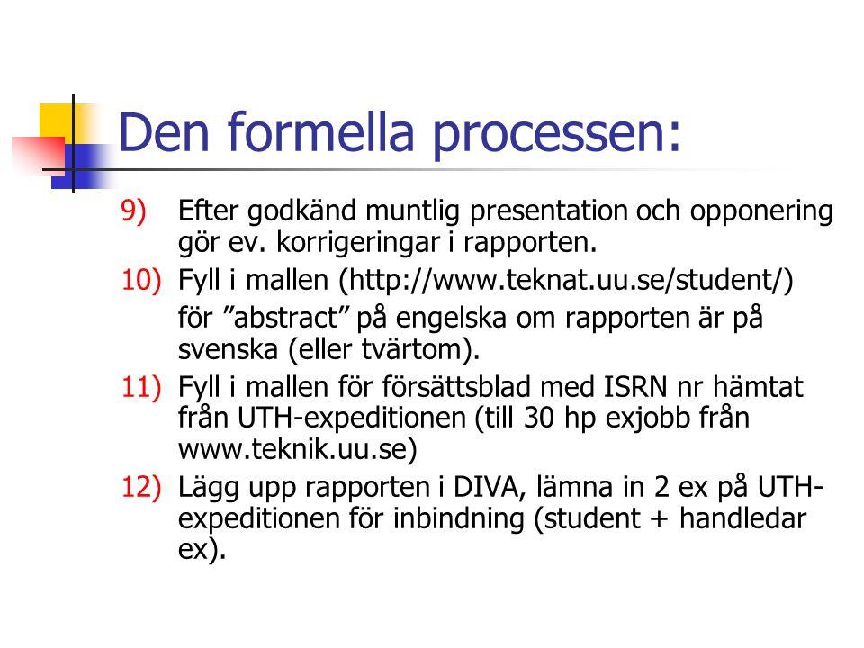 Den formella processen: 9)Efter godkänd muntlig presentation och opponering gör ev.