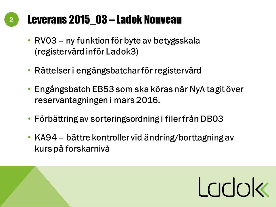 2 RV03 – ny funktion för byte av betygsskala (registervård inför Ladok3) Rättelser i engångsbatchar för registervård Engångsbatch EB53 som ska köras när NyA tagit över reservantagningen i mars 2016.
