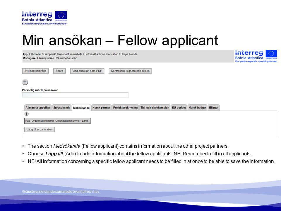 Gränsöverskridande samarbete över fjäll och hav Min ansökan – Fellow applicant The section Medsökande (Fellow applicant) contains information about the other project partners.