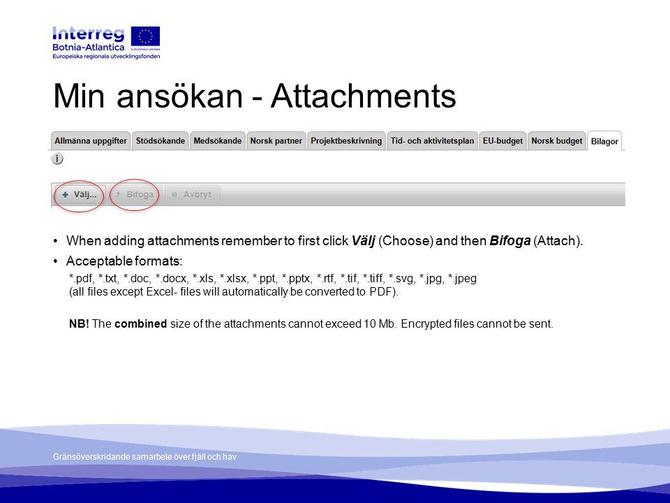 Gränsöverskridande samarbete över fjäll och hav Min ansökan - Attachments When adding attachments remember to first click Välj (Choose) and then Bifoga (Attach).
