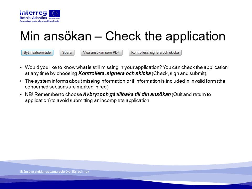Gränsöverskridande samarbete över fjäll och hav Min ansökan – Check the application Would you like to know what is still missing in your application?
