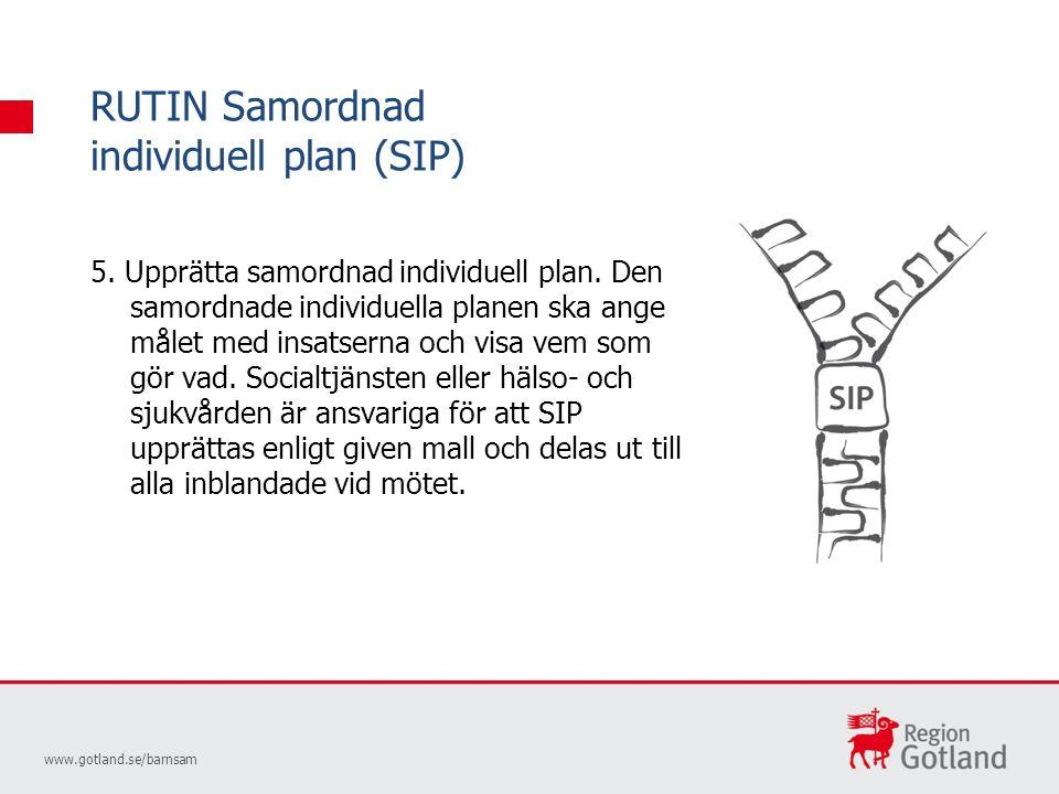 RUTIN Samordnad individuell plan (SIP) www.gotland.se/barnsam 5.