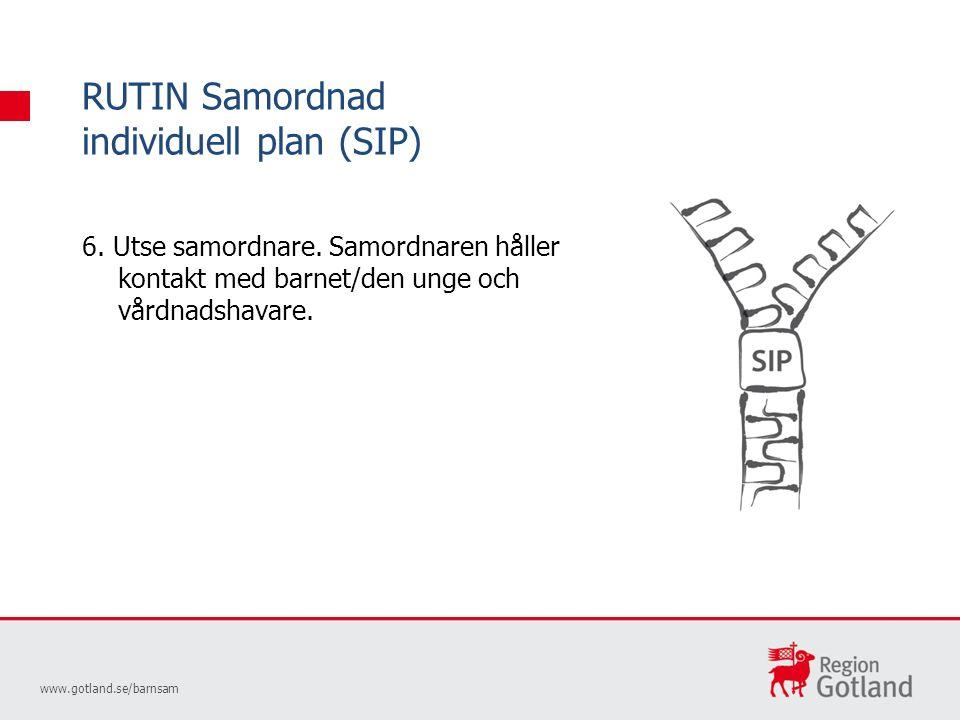 RUTIN Samordnad individuell plan (SIP) www.gotland.se/barnsam 6.