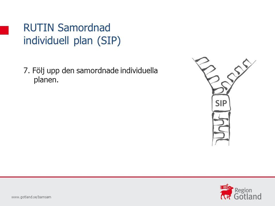 RUTIN Samordnad individuell plan (SIP) www.gotland.se/barnsam 7.