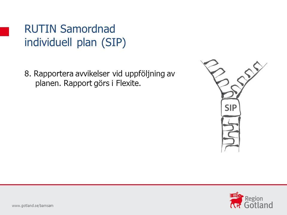 RUTIN Samordnad individuell plan (SIP) www.gotland.se/barnsam 8.