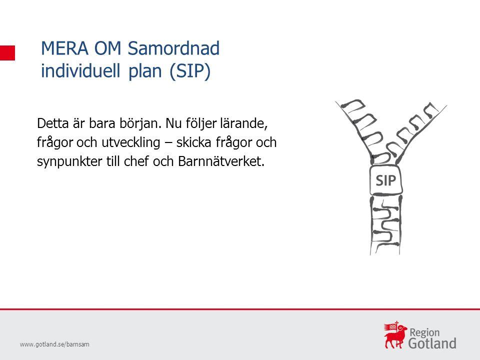 MERA OM Samordnad individuell plan (SIP) www.gotland.se/barnsam Detta är bara början.