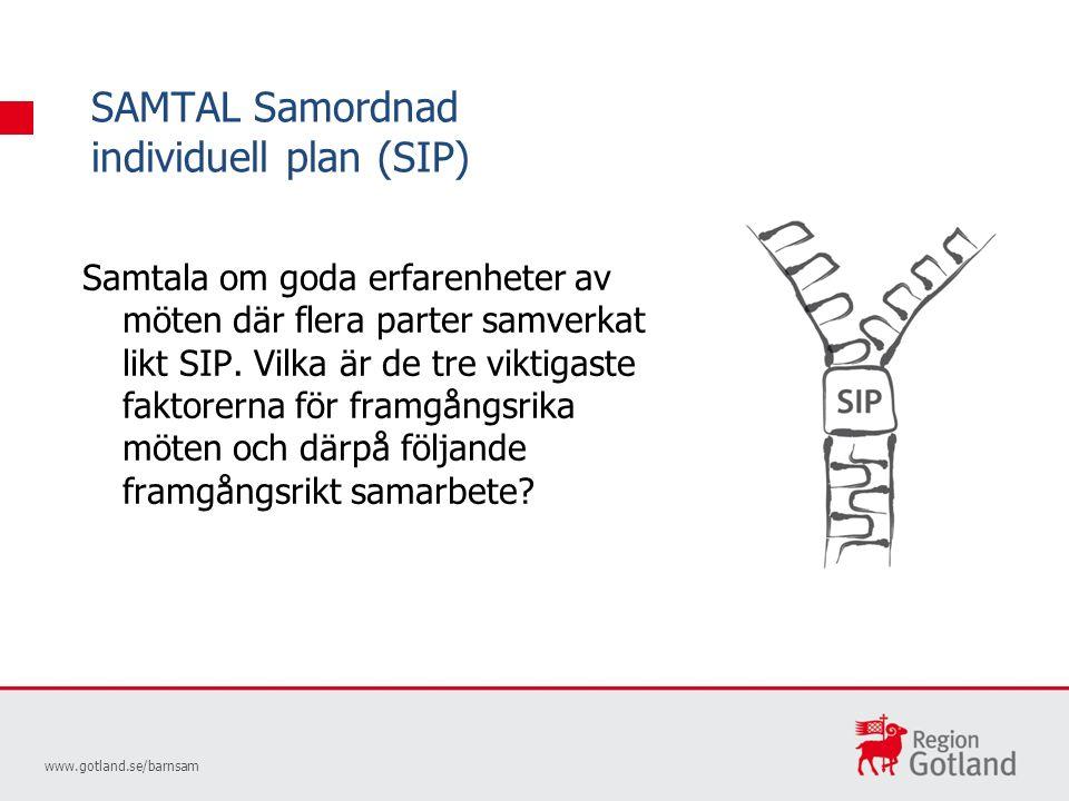 SAMTAL Samordnad individuell plan (SIP) www.gotland.se/barnsam Samtala om goda erfarenheter av möten där flera parter samverkat likt SIP.