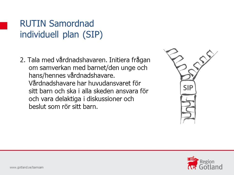 RUTIN Samordnad individuell plan (SIP) www.gotland.se/barnsam 2.