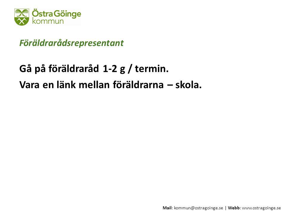 Mail: kommun@ostragoinge.se | Webb: www.ostragoinge.se Text här Föräldrarådsrepresentant Gå på föräldraråd 1-2 g / termin. Vara en länk mellan föräldr