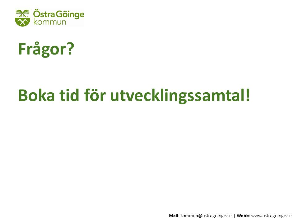 Mail: kommun@ostragoinge.se | Webb: www.ostragoinge.se Text här Boka tid för utvecklingssamtal! Frågor?