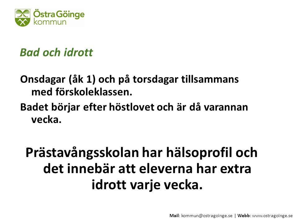 Mail: kommun@ostragoinge.se | Webb: www.ostragoinge.se Text här Bad och idrott Onsdagar (åk 1) och på torsdagar tillsammans med förskoleklassen. Badet