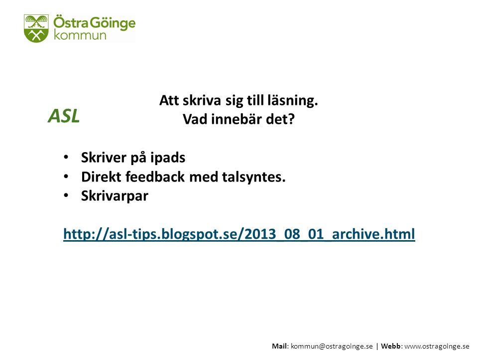 Mail: kommun@ostragoinge.se | Webb: www.ostragoinge.se Att skriva sig till läsning. Vad innebär det? Skriver på ipads Direkt feedback med talsyntes. S