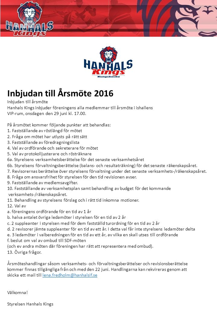 Inbjudan till Årsmöte 2016 Inbjudan till årsmöte Hanhals Kings inbjuder föreningens alla medlemmar till årsmöte i ishallens VIP-rum, onsdagen den 29 juni kl.
