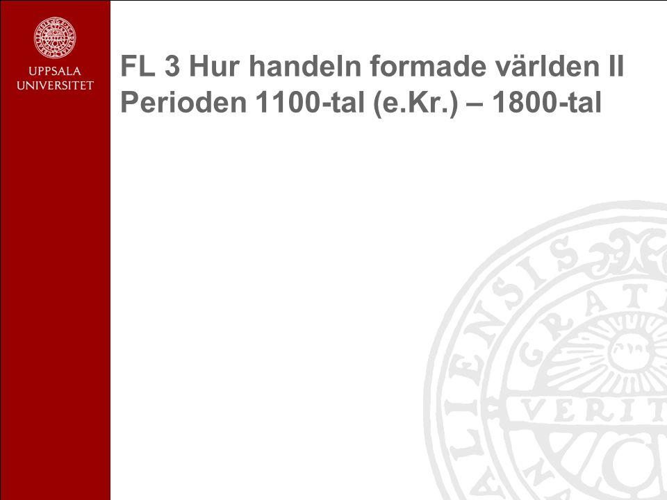 FL 3 Hur handeln formade världen II Perioden 1100-tal (e.Kr.) – 1800-tal