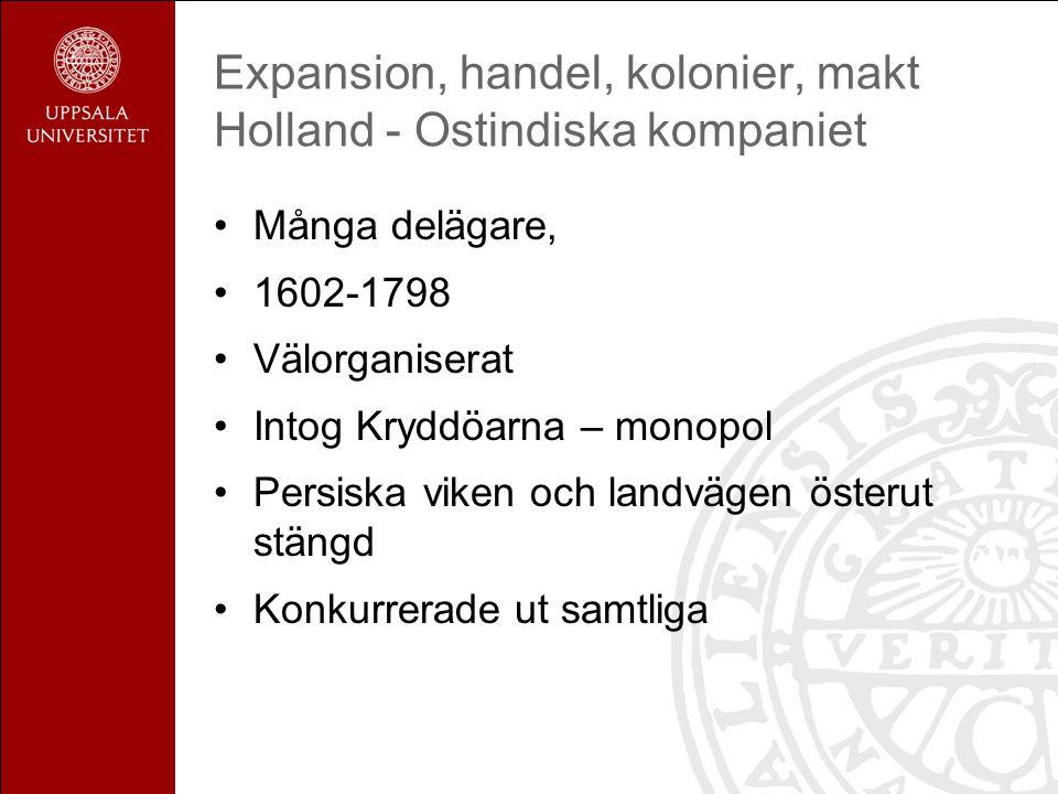 Expansion, handel, kolonier, makt Holland - Ostindiska kompaniet Många delägare, 1602-1798 Välorganiserat Intog Kryddöarna – monopol Persiska viken och landvägen österut stängd Konkurrerade ut samtliga