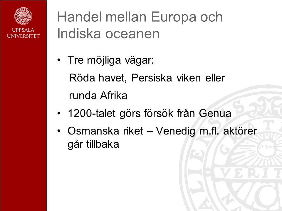 Handel mellan Europa och Indiska oceanen Tre möjliga vägar: Röda havet, Persiska viken eller runda Afrika 1200-talet görs försök från Genua Osmanska riket – Venedig m.fl.