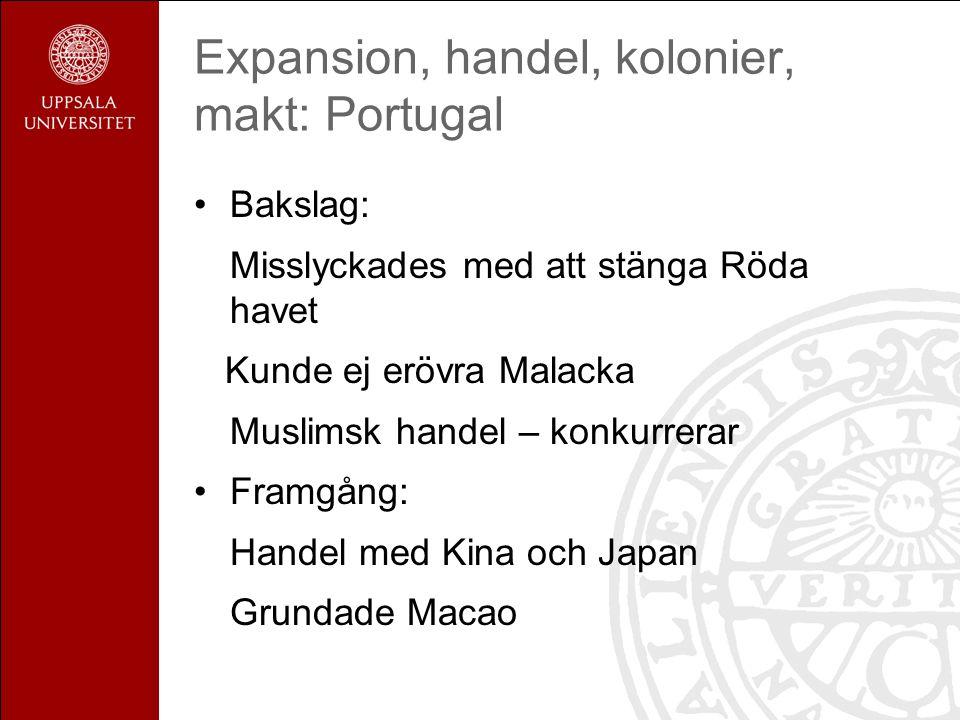Expansion, handel, kolonier, makt: Portugal Bakslag: Misslyckades med att stänga Röda havet Kunde ej erövra Malacka Muslimsk handel – konkurrerar Framgång: Handel med Kina och Japan Grundade Macao