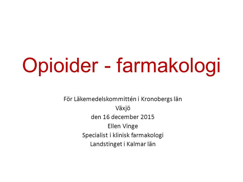 Opioider - farmakologi För Läkemedelskommittén i Kronobergs län Växjö den 16 december 2015 Ellen Vinge Specialist i klinisk farmakologi Landstinget i Kalmar län