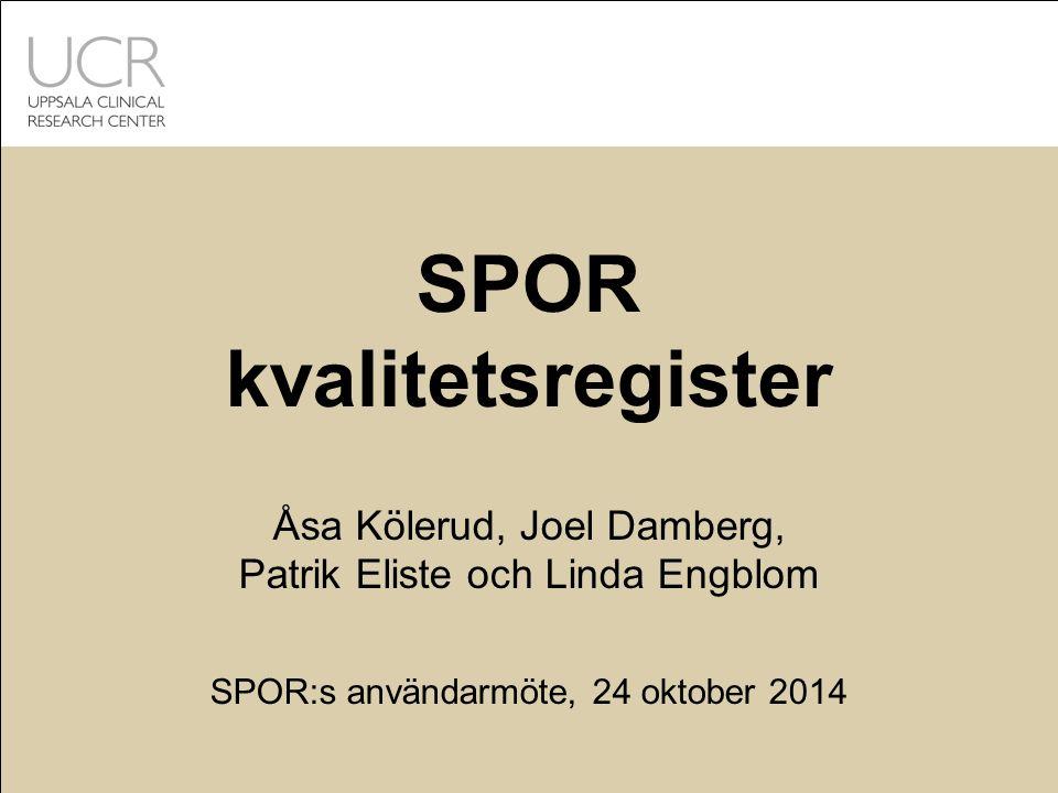 SPOR kvalitetsregister Åsa Kölerud, Joel Damberg, Patrik Eliste och Linda Engblom SPOR:s användarmöte, 24 oktober 2014