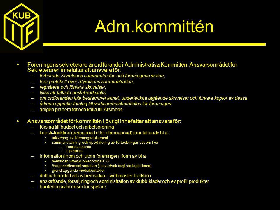 Adm.kommittén Föreningens sekreterare är ordförande i Administrativa Kommittén. Ansvarsområdet för Sekreteraren innefattar att ansvara för: –förbereda