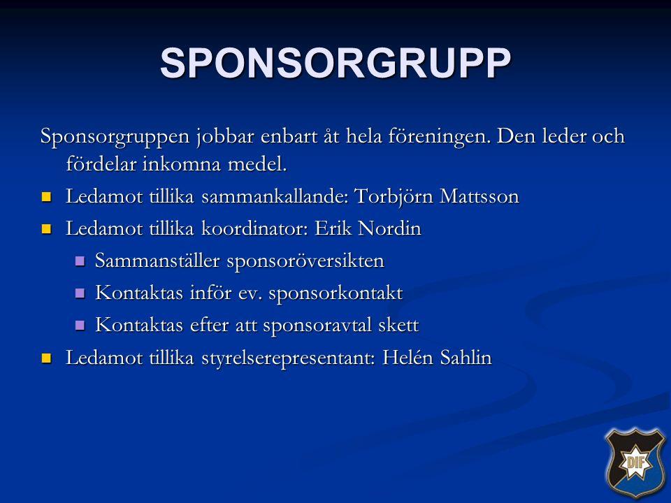 SPONSORGRUPP Sponsorgruppen jobbar enbart åt hela föreningen. Den leder och fördelar inkomna medel. Ledamot tillika sammankallande: Torbjörn Mattsson