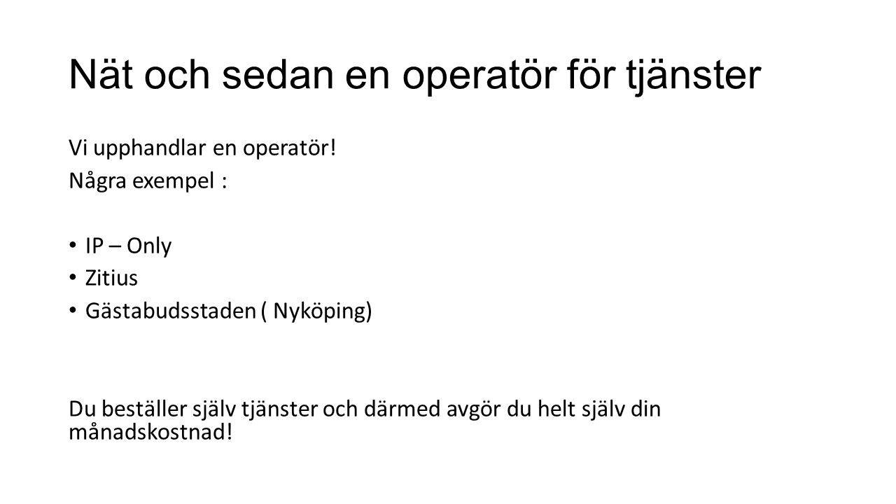 Nät och sedan en operatör för tjänster Vi upphandlar en operatör.