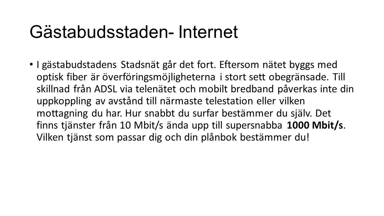 Gästabudsstaden - Internet AllTele; Bahnhof;Tyfon;Viasat;Universal;Bredband2 Exempel AllTele: Upp till 1000 Mbit/s +IP-Telefoni Månadskostnad 10 Mbit/s 179kr/mån 100/10 Mbit/s 229kr/mån 100 Mbit/s 249kr/mån 200 Mbit/s 329kr/mån 500 Mbit/s 429kr/mån 1000 Mbit/s 749kr/mån