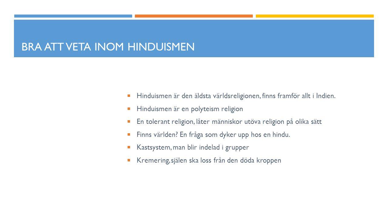 BRA ATT VETA INOM HINDUISMEN  Hinduismen är den äldsta världsreligionen, finns framför allt i Indien.  Hinduismen är en polyteism religion  En tole