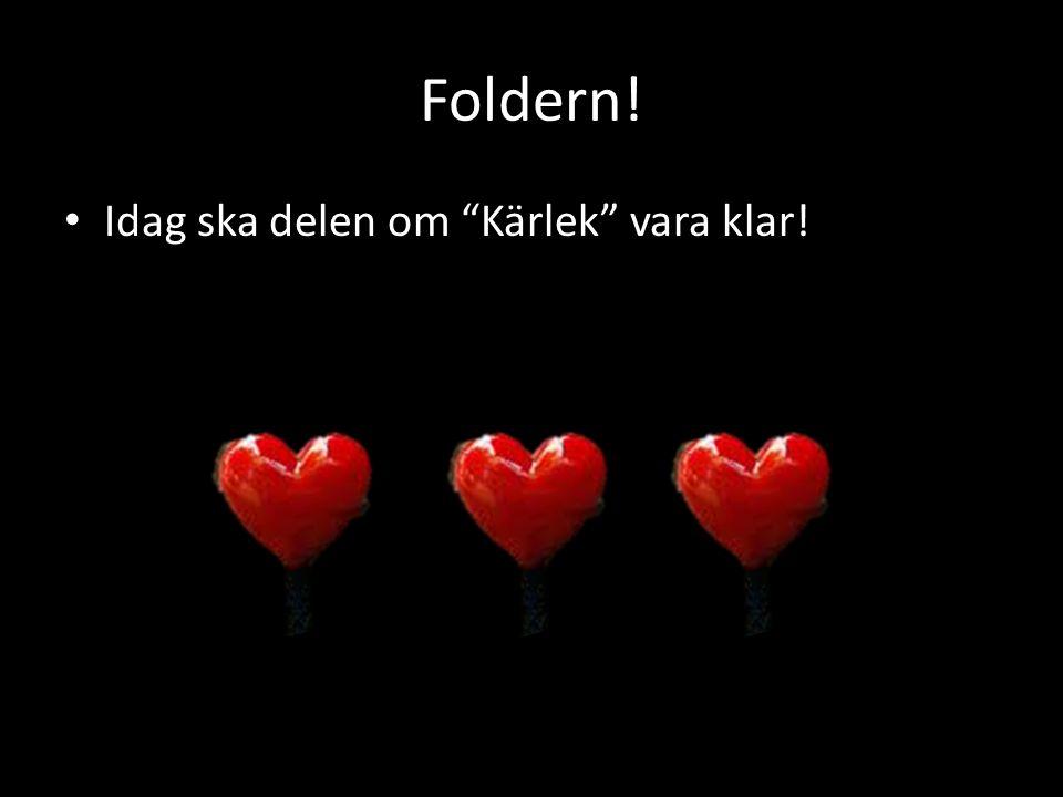 """Foldern! Idag ska delen om """"Kärlek"""" vara klar!"""