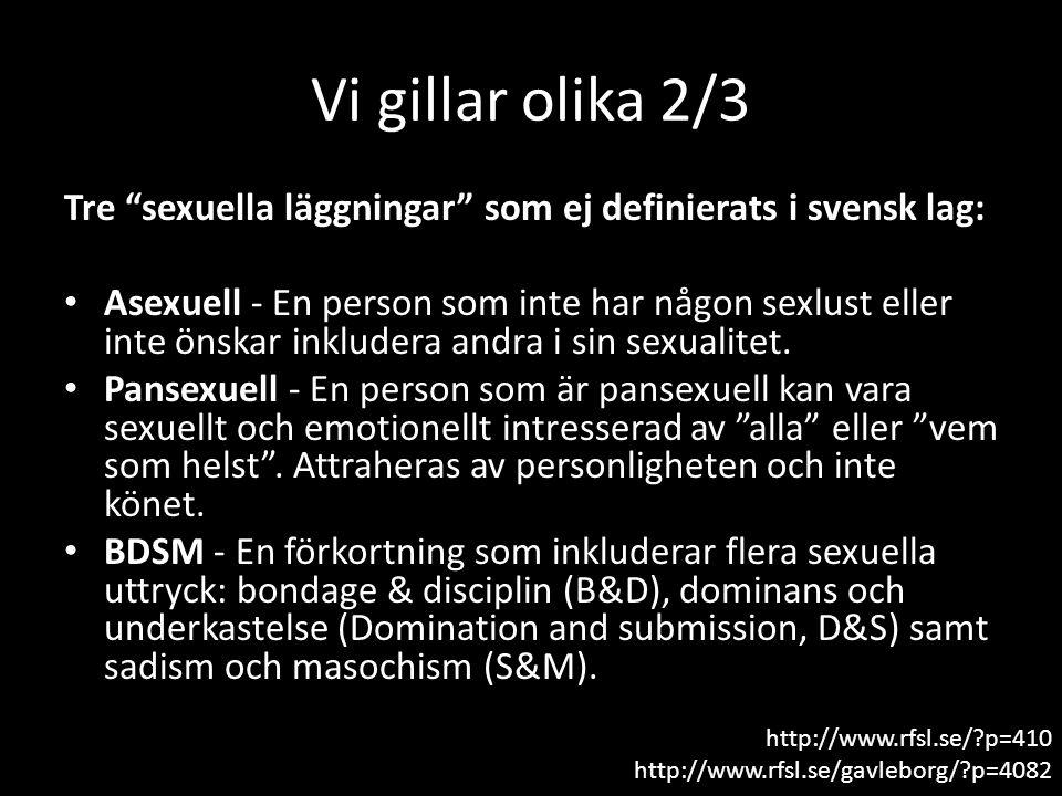 Vi gillar olika 2/3 Tre sexuella läggningar som ej definierats i svensk lag: Asexuell - En person som inte har någon sexlust eller inte önskar inkludera andra i sin sexualitet.