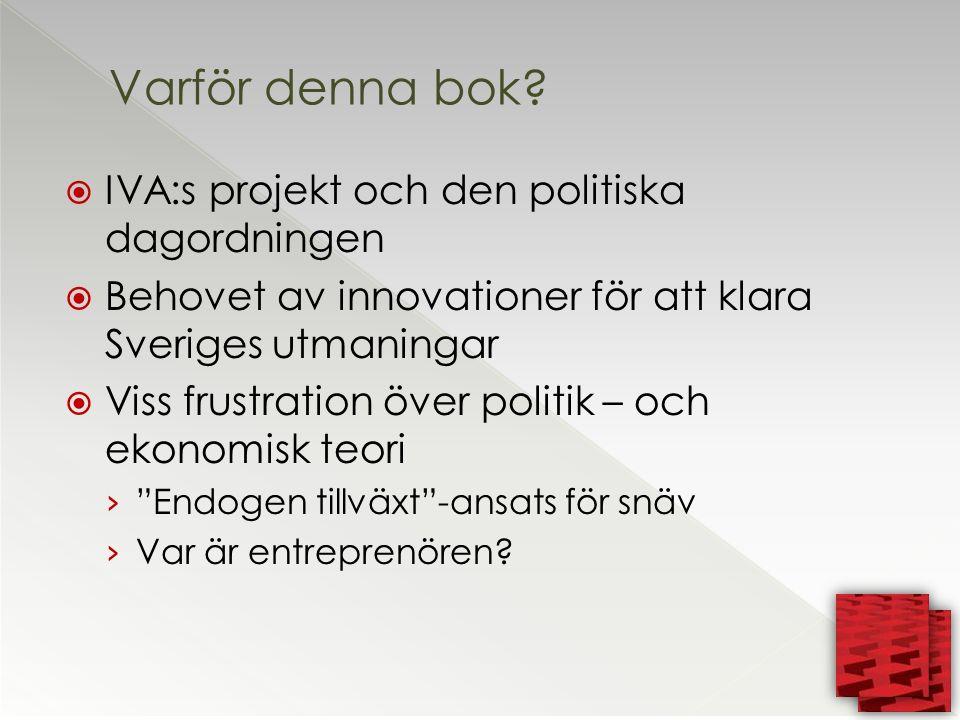  IVA:s projekt och den politiska dagordningen  Behovet av innovationer för att klara Sveriges utmaningar  Viss frustration över politik – och ekonomisk teori › Endogen tillväxt -ansats för snäv › Var är entreprenören.